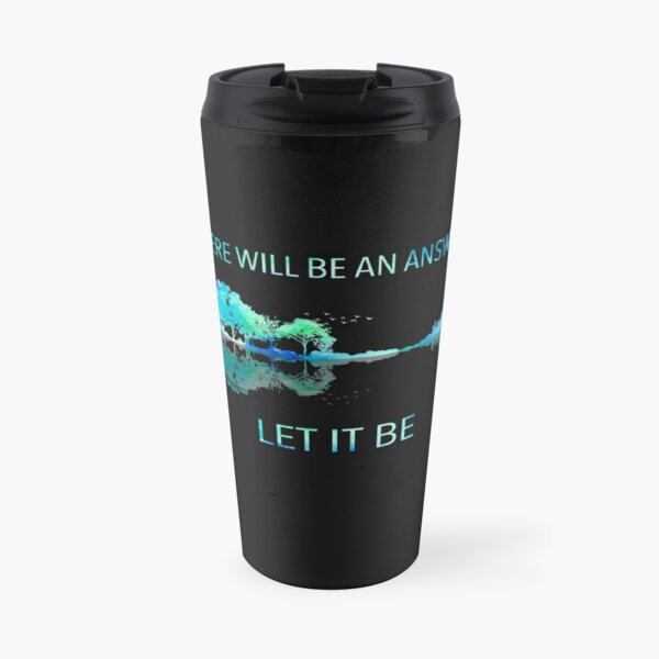 There Will Be An Answer Let It Be Travel Mug