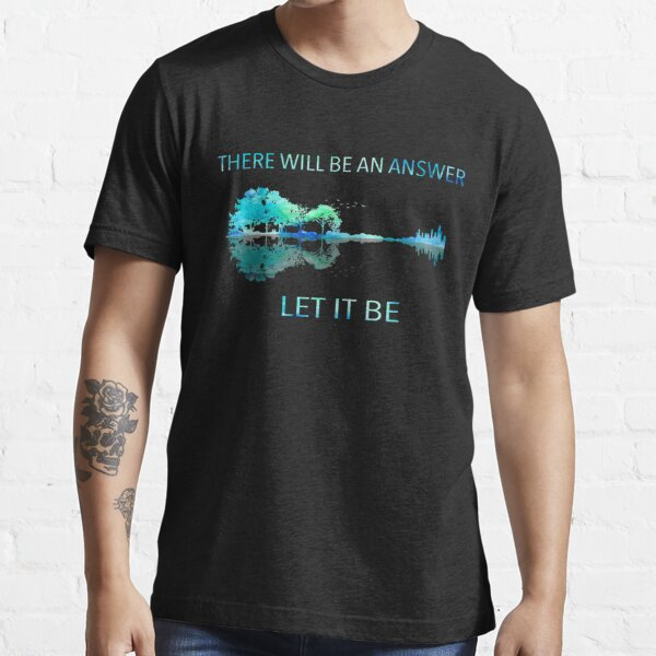 There Will Be An Answer Let It Be Essential T-Shirt