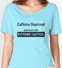 Caffeine deprived. Approach with extreme caution. Women's Relaxed Fit T-Shirt