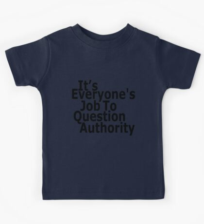 It's everyone's job to question authority Kids Clothes