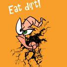 Earthworm jim...EAT DIRT!! by PerkyBeans