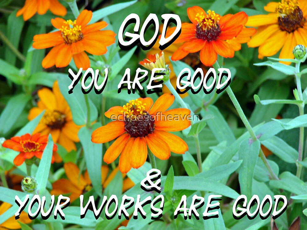 """""""God You are good & Your works are good"""" by Carter L. Shepard by echoesofheaven"""