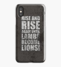 Rise and Rise again Until Lambs Become Lions - Inspirational quotes iPhone Case