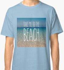 Take Me to the Beach Ocean Summer Blue Sky Sand Classic T-Shirt