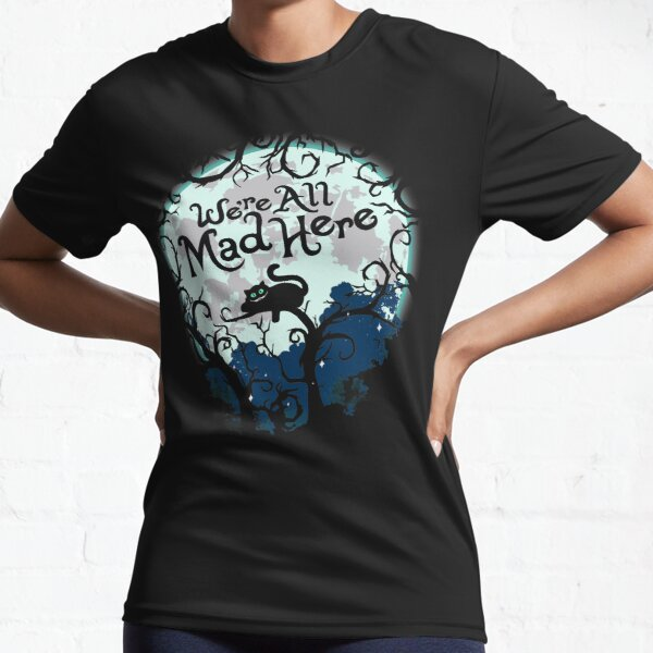 We're All Mad Here.  Active T-Shirt
