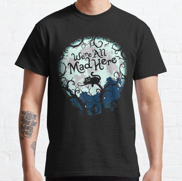 Nous sommes tous fous ici. T-shirt classique