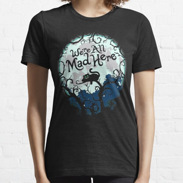 We're All Mad Here.  Essential T-Shirt