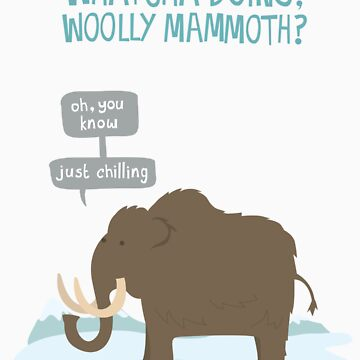 Whatcha doing, wooly mammoth? de jaffajam