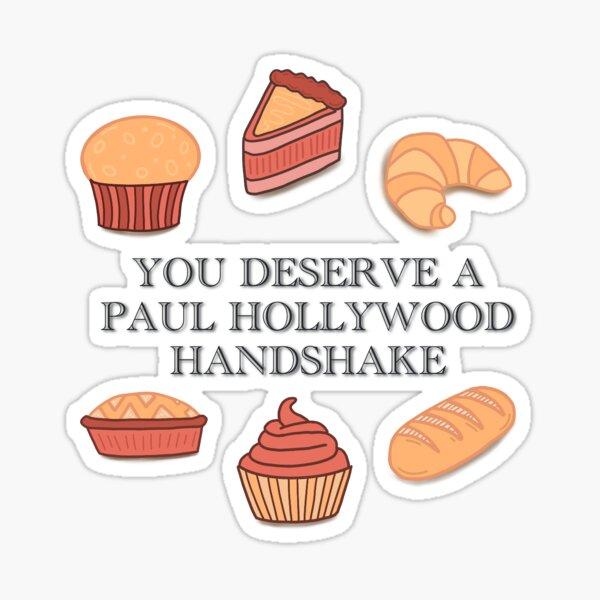 You Deserve a Paul Hollywood Handshake Dessert Sticker Design Sticker