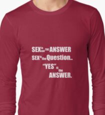 Sex is not the answer  Long Sleeve T-Shirt