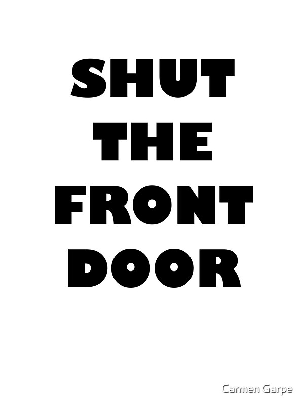 SHUT THE FRONT DOOR Stickers By Carmen Garpe Redbubble - Shut the front door