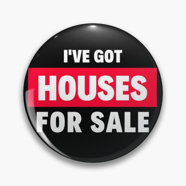 I've Got Houses for Sale Pin