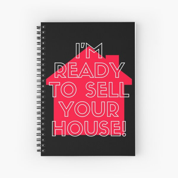 I'm Ready To Sell Your House | Real Estate and Realtor Products Spiral Notebook