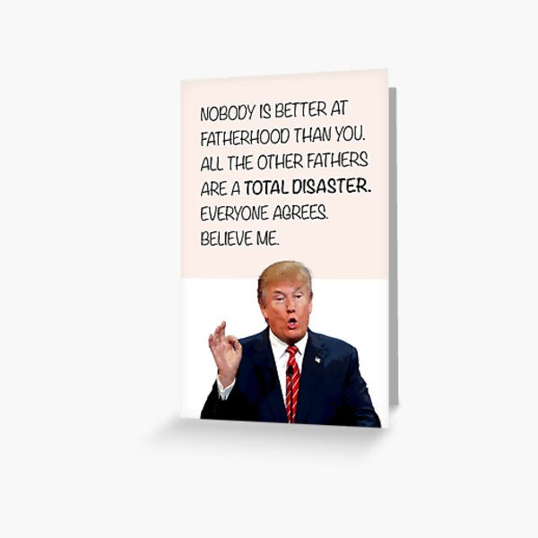 Funny Father's Day Gift Card - Donald Trump Total Disaster - To Dad Father Daddy Grandpa From Son Daughter Kids Children Greeting Card