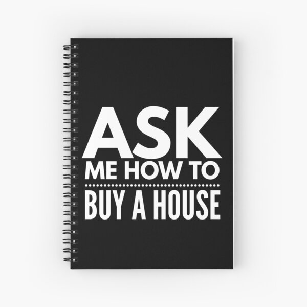 Ask Me How To Buy A House | Real Estate and Realtor Products Spiral Notebook