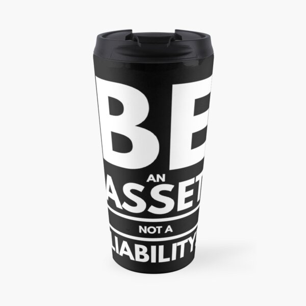 Be An Asset Not A Liability | Real Estate and Realtor Products Travel Mug