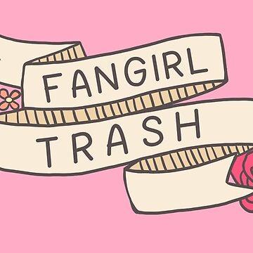 Fangirl Trash by geekilicious
