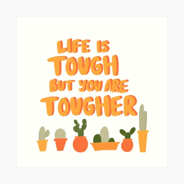 """""""Life is tough but you are tougher"""" motivational, inspirational quote Art Print"""