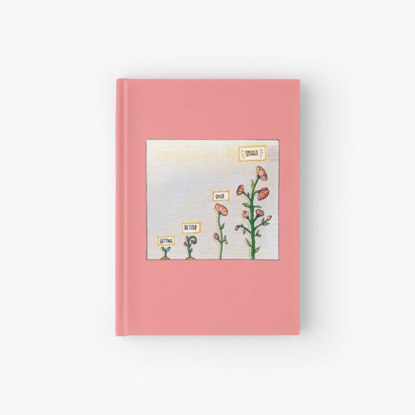 Getting better over time floral // Hand-drawn edit. Hardcover Journal