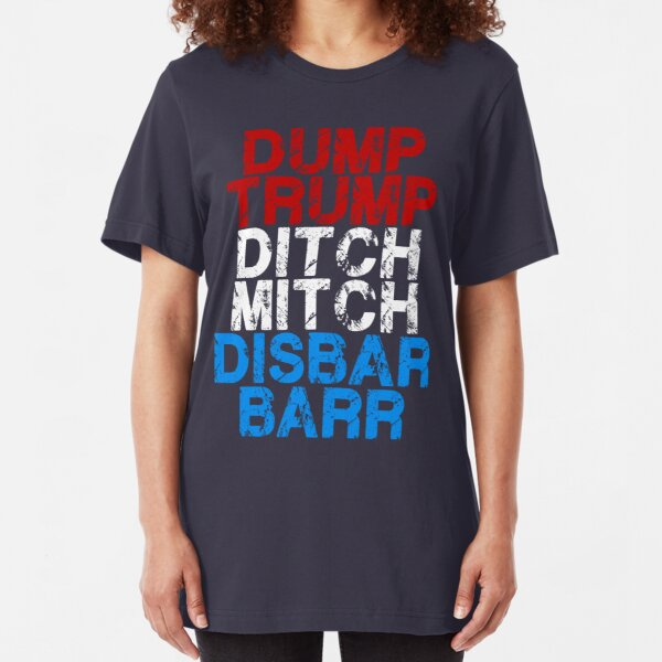 Dump Trump, Ditch Mitch, Disbar, Barr Slim Fit T-Shirt