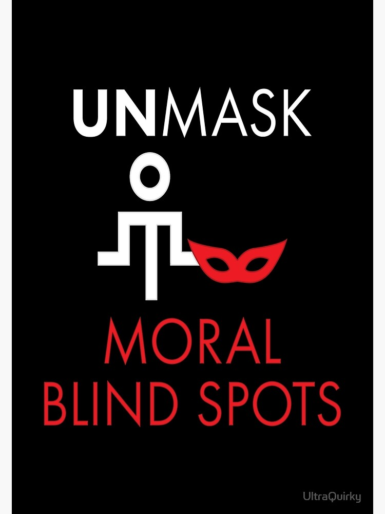 Unmask Moral Blind Spots. by UltraQuirky
