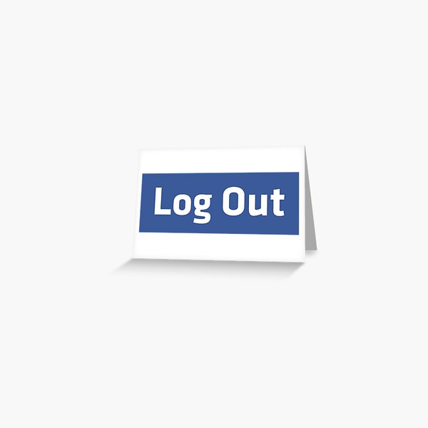 Log Out Greeting Card