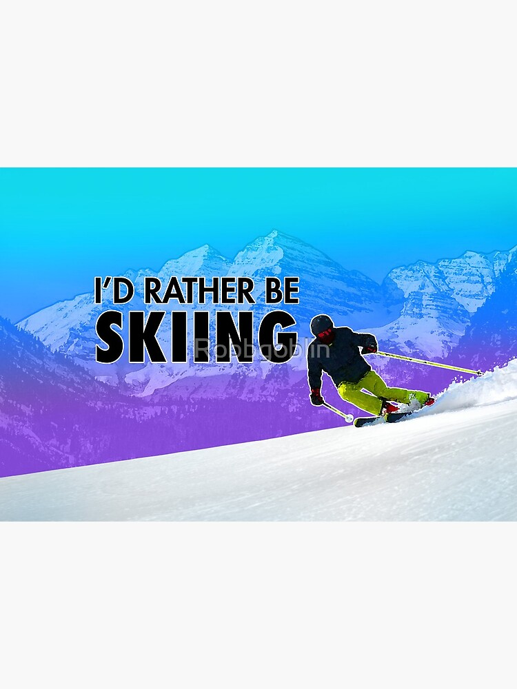 I'd Rather Be Skiing by Robbgoblin