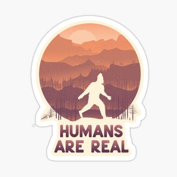 Humans are real... Sticker
