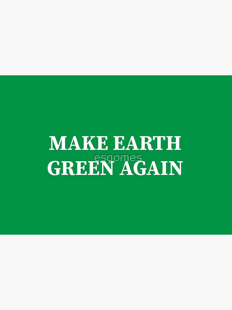 Make Earth Green Again! by esgomes