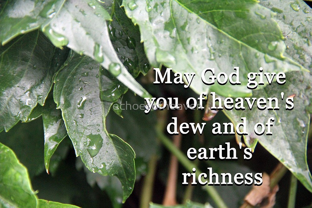 """""""May God give you of heaven's dew and of earth's richness"""" by Carter L. Shepard by echoesofheaven"""
