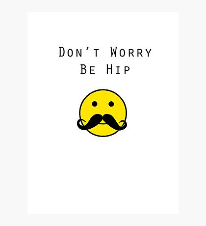 Don't Worry, Be Hip T-Shirt Photographic Print