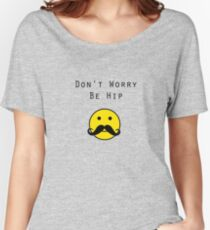 Don't Worry, Be Hip T-Shirt Women's Relaxed Fit T-Shirt