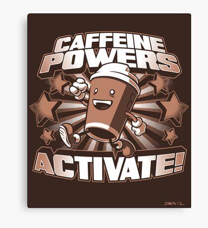 Caffeine Powers... Activate! (Print Version) Canvas Print
