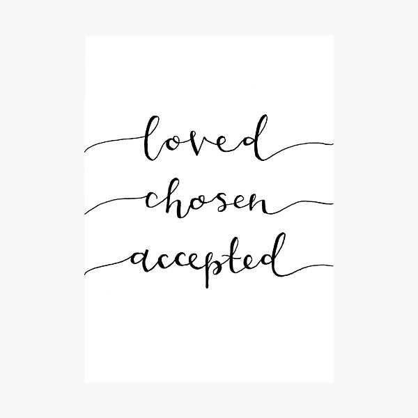 'Loved, Chosen, Accepted' Calligraphy Lettering Print  Photographic Print