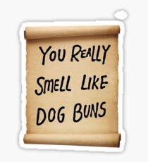 You Really Smell Like Dog Buns Sticker