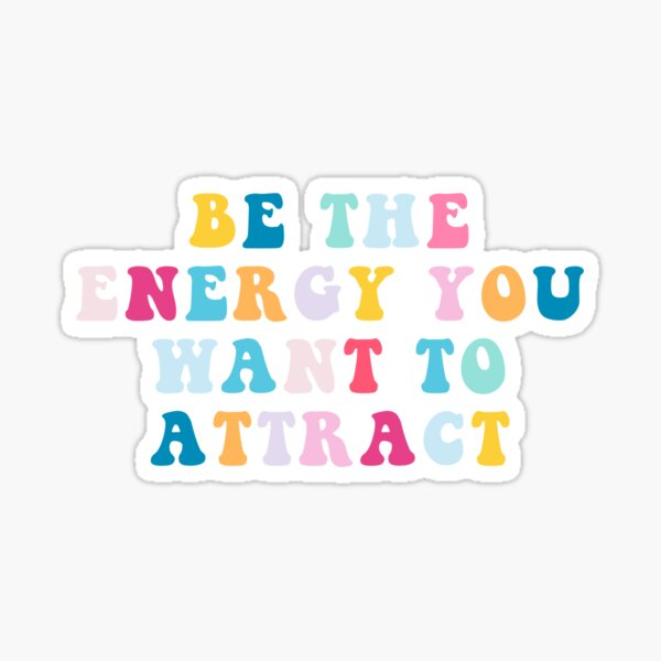 be the energy you want to attract Sticker