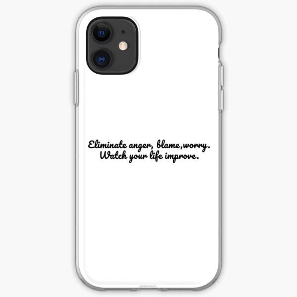 Eliminate anger, blame, worry. Watch your life improve iPhone Soft Case
