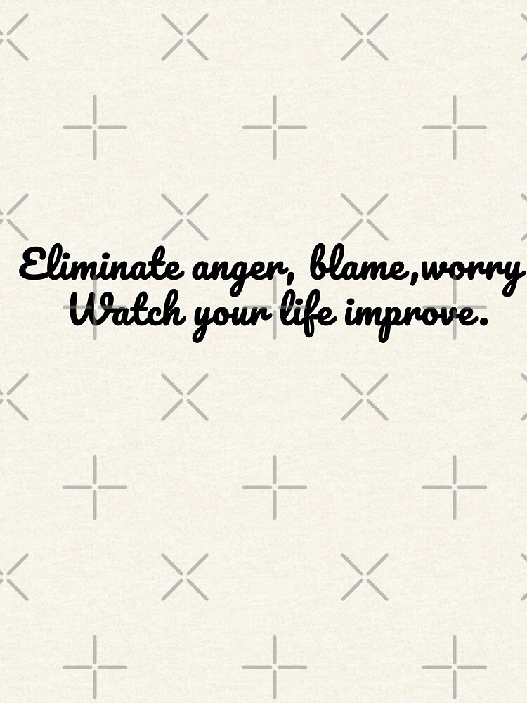 Eliminate anger, blame, worry. Watch your life improve by esloopy
