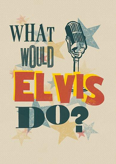 What Would Elvis Do? by Jen Dixon
