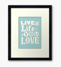 Live the Life You Love Framed Print