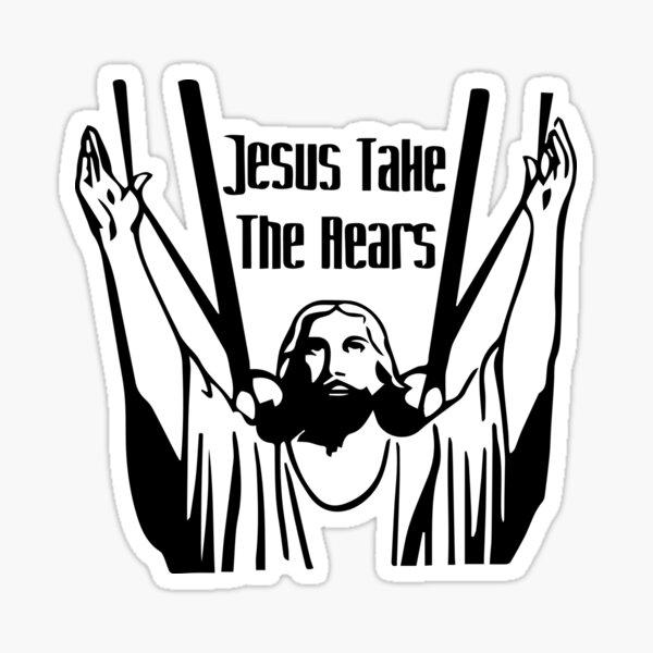 Jesus take the rears Sticker