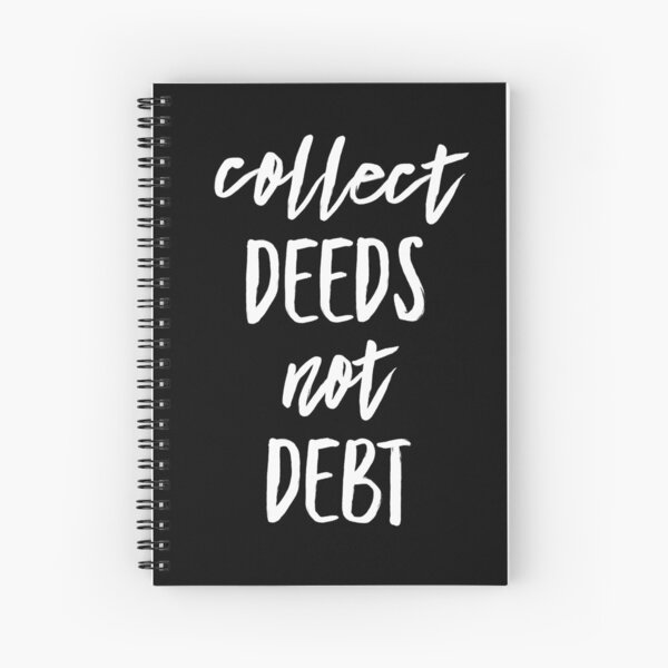 Collect Deeds Not Debt | Real Estate and Realtor Products Spiral Notebook