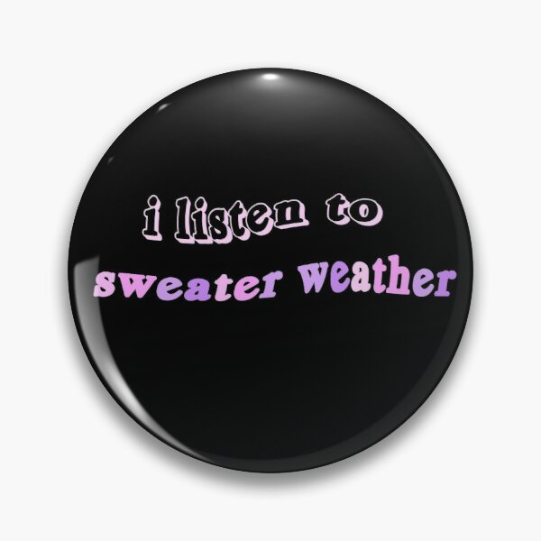 i listen to sweater weather Pin
