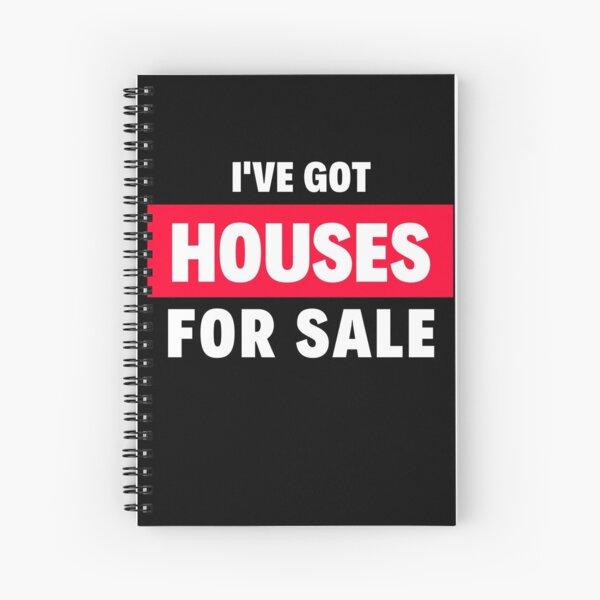 I've Got Houses for Sale Spiral Notebook