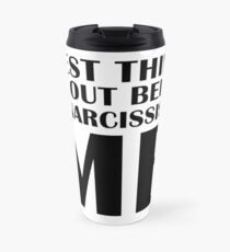 Best Thing About Being a Narcissist? Me. Travel Mug