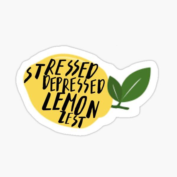Stressed Depressed Lemon Zest  Sticker