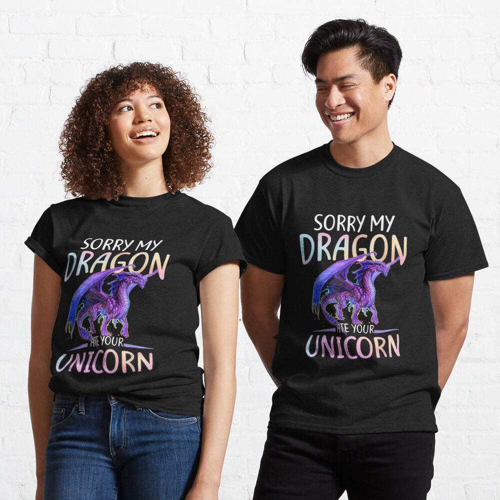 Sorry My Dragon Ate Your Unicorn Funny Gift T Classic T-Shirt