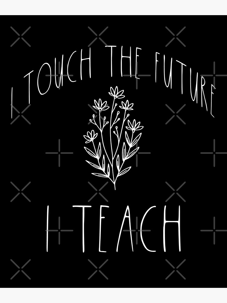 I Touch The Future I Teach Motivational teacher quote by RobsRetail