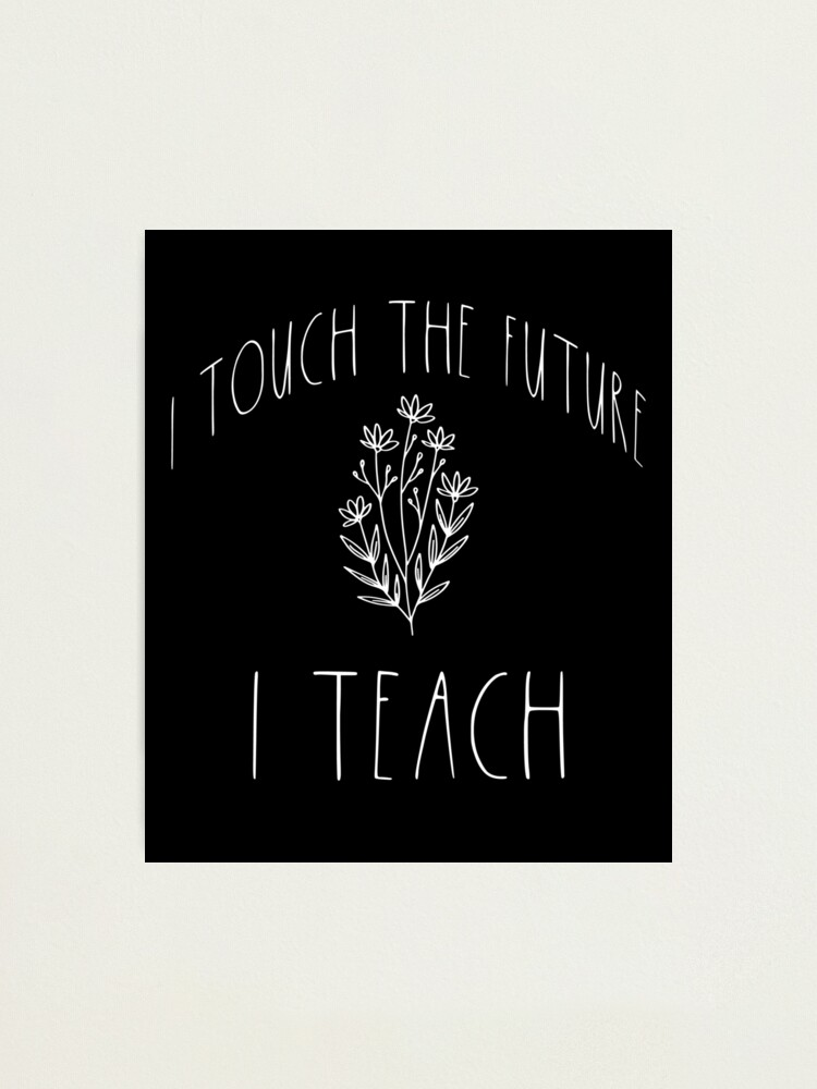 Alternate view of I Touch The Future I Teach Motivational teacher quote Photographic Print