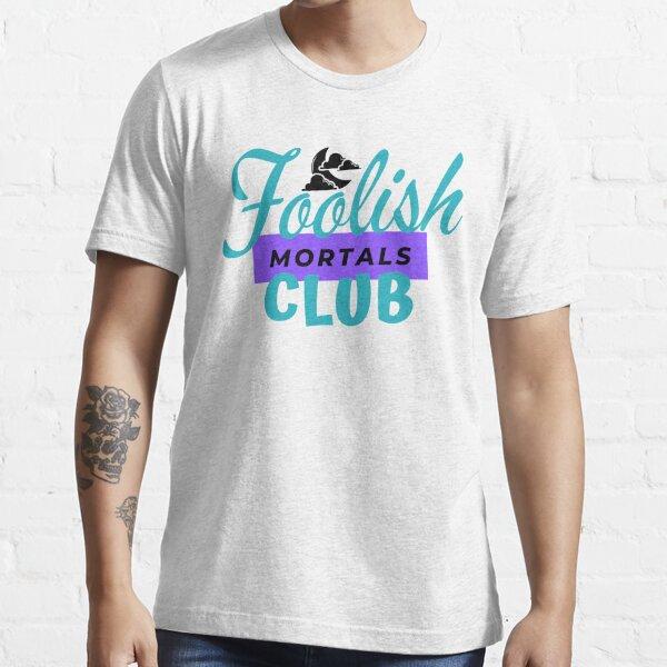 Foolish Mortals Club Essential T-Shirt